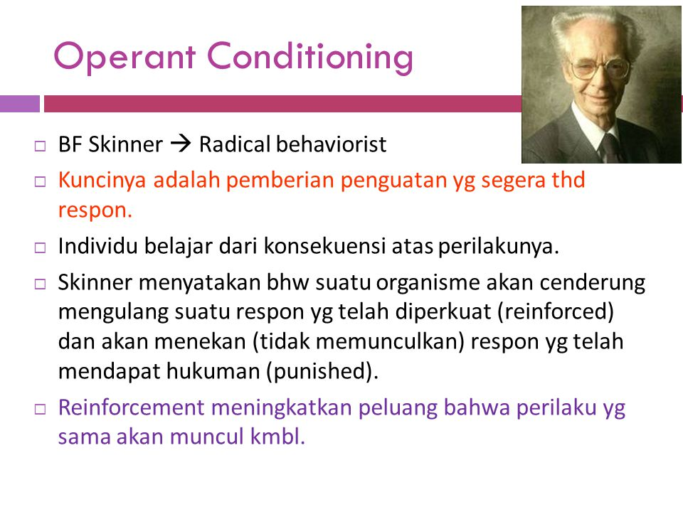Operant Conditioning BF Skinner  Radical behaviorist