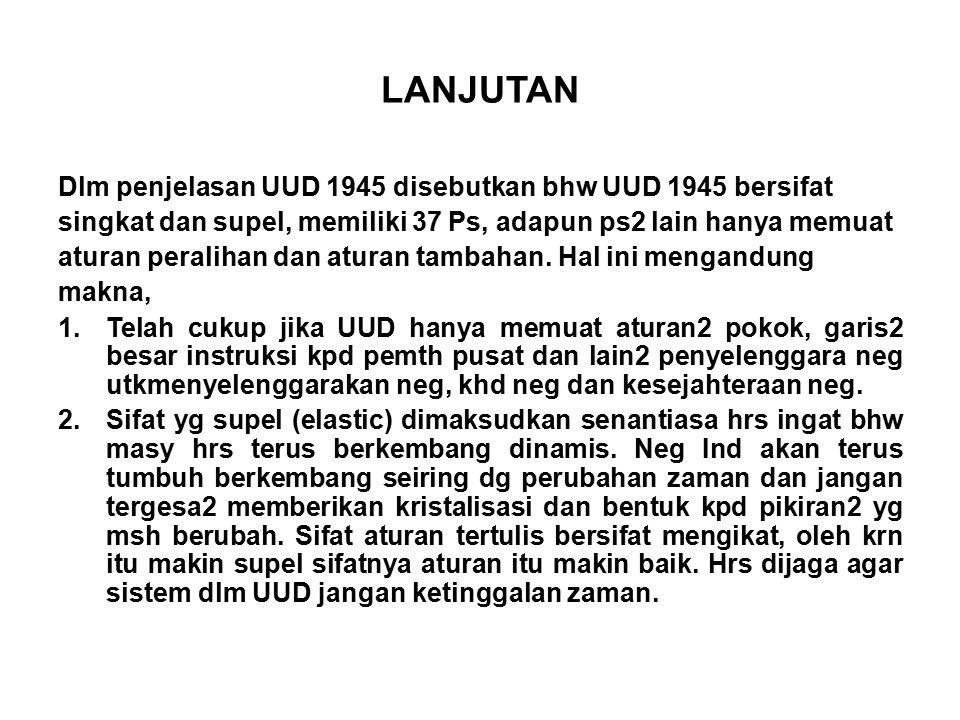 LANJUTAN Dlm penjelasan UUD 1945 disebutkan bhw UUD 1945 bersifat
