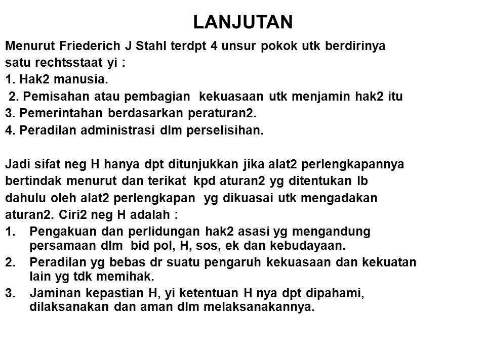 LANJUTAN Menurut Friederich J Stahl terdpt 4 unsur pokok utk berdirinya. satu rechtsstaat yi : 1. Hak2 manusia.