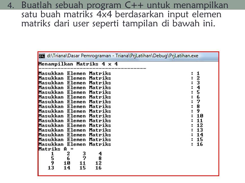 Buatlah sebuah program C++ untuk menampilkan satu buah matriks 4x4 berdasarkan input elemen matriks dari user seperti tampilan di bawah ini.