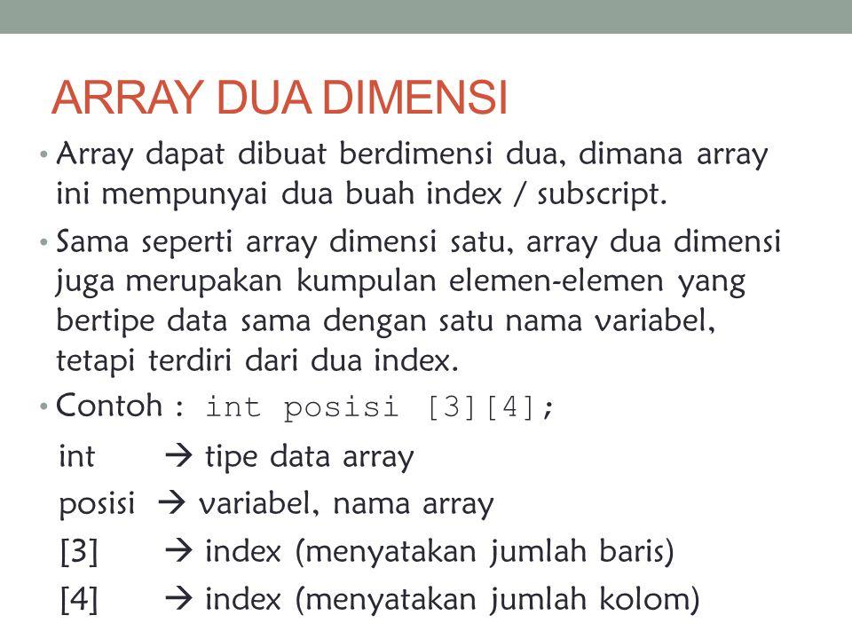 ARRAY DUA DIMENSI Array dapat dibuat berdimensi dua, dimana array ini mempunyai dua buah index / subscript.