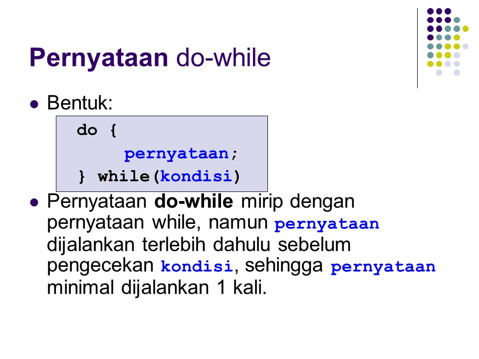 Pernyataan do-while Bentuk: do {