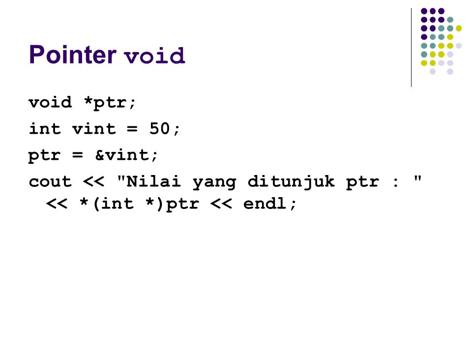 Pointer void void *ptr; int vint = 50; ptr = &vint;