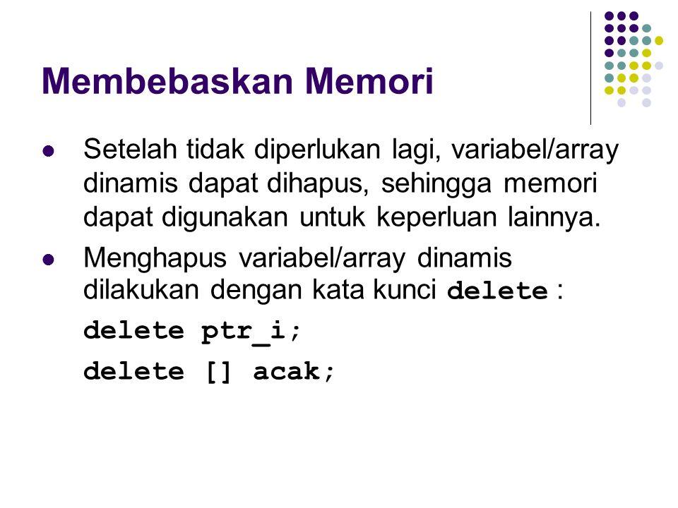 Membebaskan Memori Setelah tidak diperlukan lagi, variabel/array dinamis dapat dihapus, sehingga memori dapat digunakan untuk keperluan lainnya.