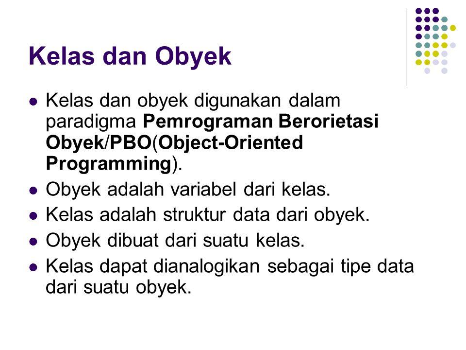 Kelas dan Obyek Kelas dan obyek digunakan dalam paradigma Pemrograman Berorietasi Obyek/PBO(Object-Oriented Programming).