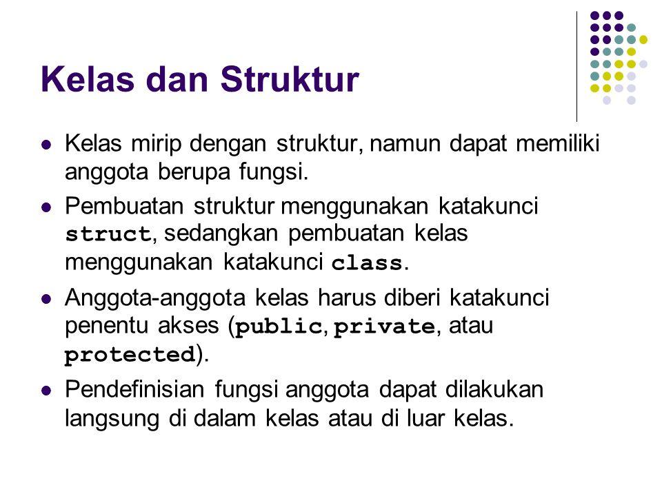 Kelas dan Struktur Kelas mirip dengan struktur, namun dapat memiliki anggota berupa fungsi.