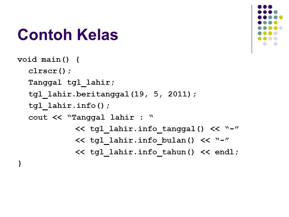 Contoh Kelas void main() { clrscr(); Tanggal tgl_lahir;
