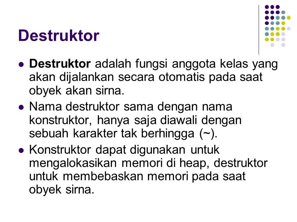 Destruktor Destruktor adalah fungsi anggota kelas yang akan dijalankan secara otomatis pada saat obyek akan sirna.