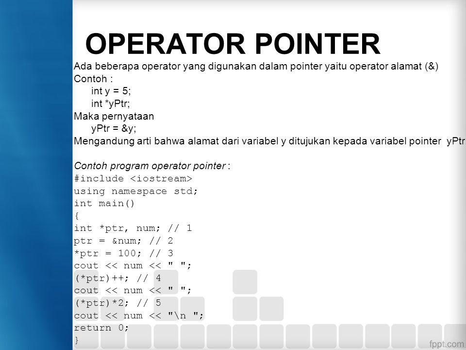 OPERATOR POINTER Ada beberapa operator yang digunakan dalam pointer yaitu operator alamat (&) Contoh :