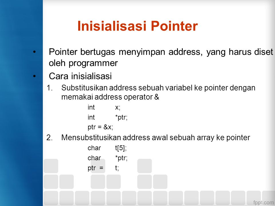 Inisialisasi Pointer Pointer bertugas menyimpan address, yang harus diset oleh programmer. Cara inisialisasi.