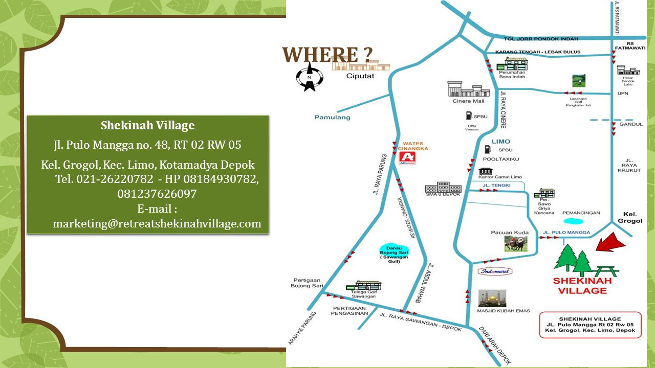 WHERE Shekinah Village Jl. Pulo Mangga no. 48, RT 02 RW 05