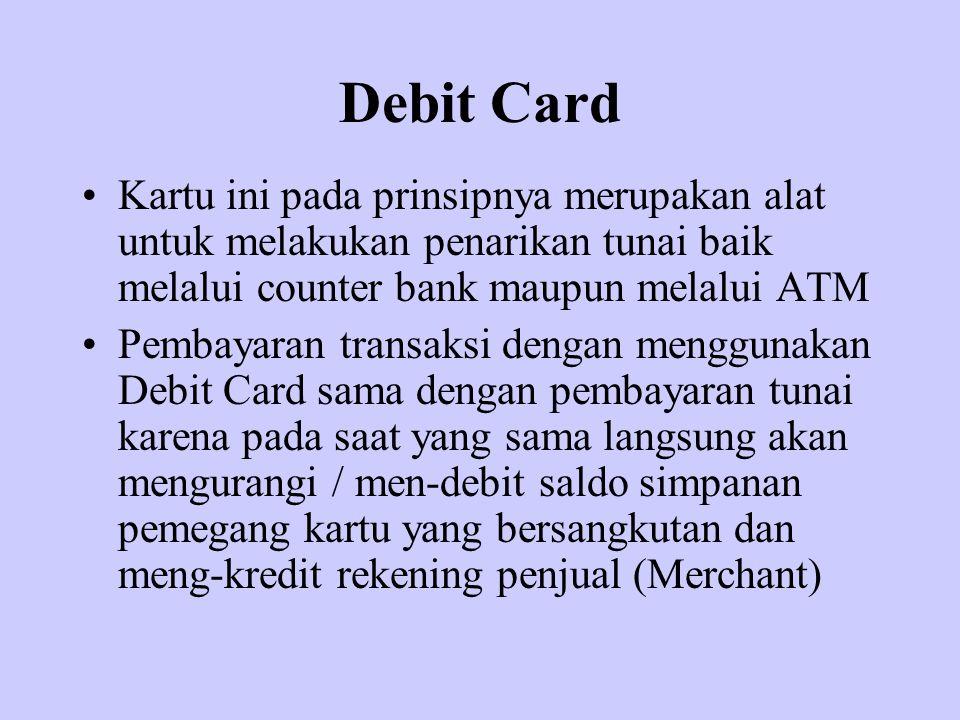 Debit Card Kartu ini pada prinsipnya merupakan alat untuk melakukan penarikan tunai baik melalui counter bank maupun melalui ATM.