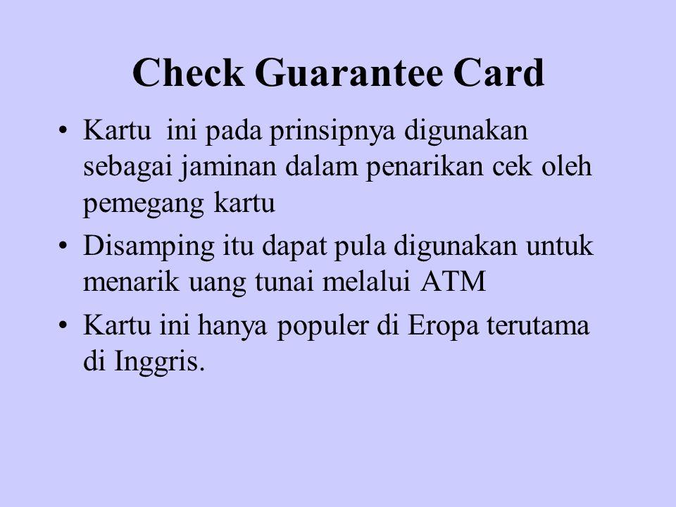 Check Guarantee Card Kartu ini pada prinsipnya digunakan sebagai jaminan dalam penarikan cek oleh pemegang kartu.