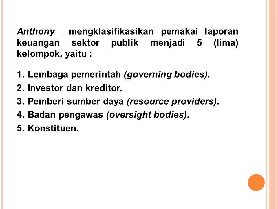 Anthony mengklasifikasikan pemakai laporan keuangan sektor publik menjadi 5 (lima) kelompok, yaitu :
