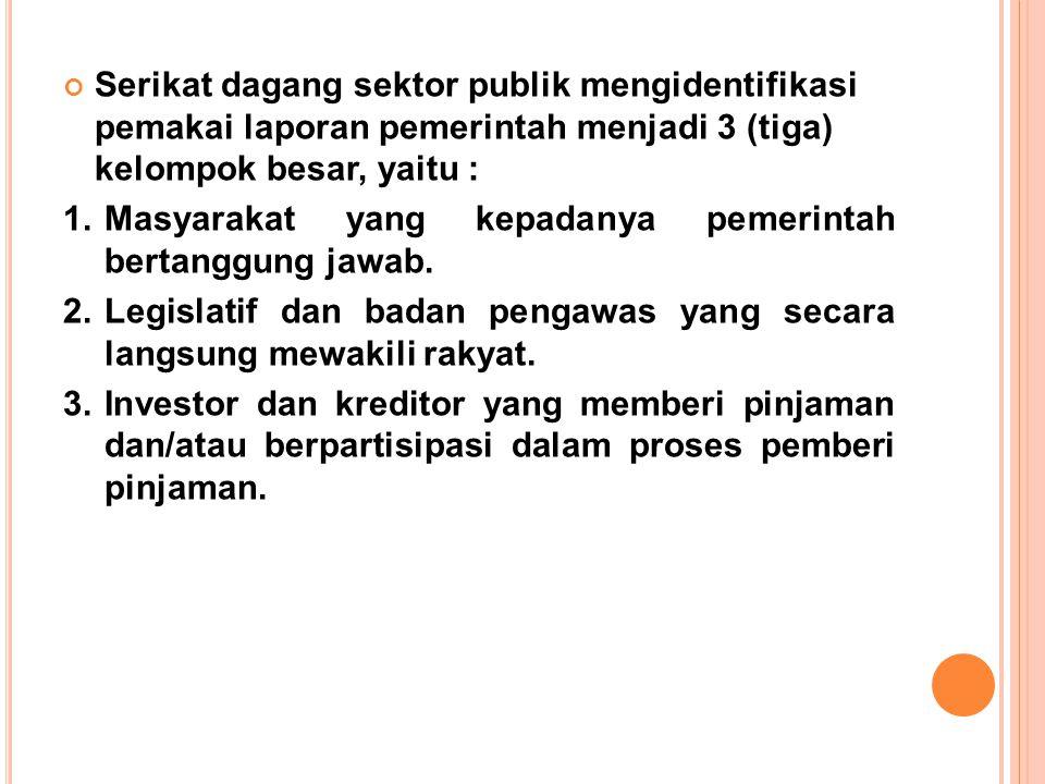 Serikat dagang sektor publik mengidentifikasi pemakai laporan pemerintah menjadi 3 (tiga) kelompok besar, yaitu :