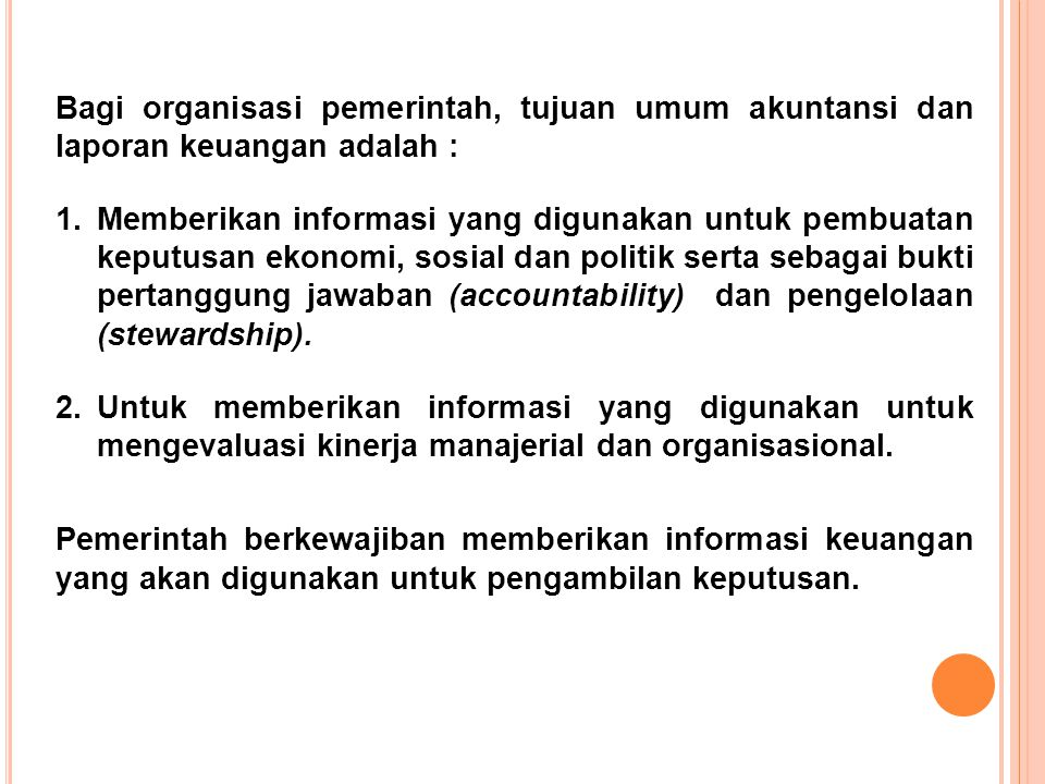 Bagi organisasi pemerintah, tujuan umum akuntansi dan laporan keuangan adalah : 1.