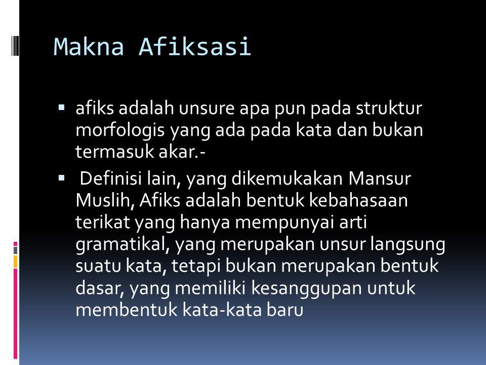 Makna Afiksasi afiks adalah unsure apa pun pada struktur morfologis yang ada pada kata dan bukan termasuk akar.-