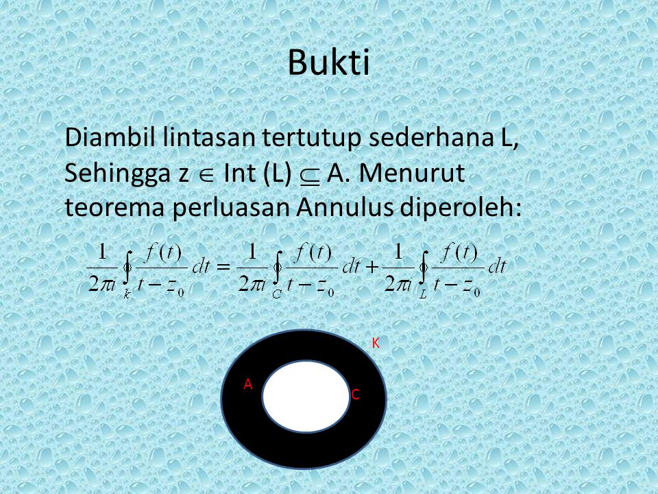 Bukti Diambil lintasan tertutup sederhana L, Sehingga z  Int (L)  A. Menurut teorema perluasan Annulus diperoleh: