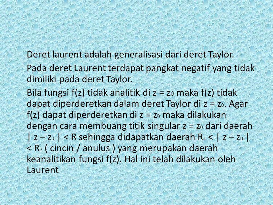 Deret laurent adalah generalisasi dari deret Taylor
