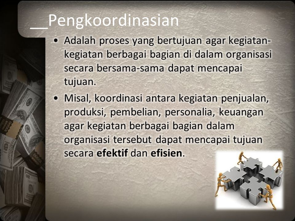 __Pengkoordinasian Adalah proses yang bertujuan agar kegiatan-kegiatan berbagai bagian di dalam organisasi secara bersama-sama dapat mencapai tujuan.