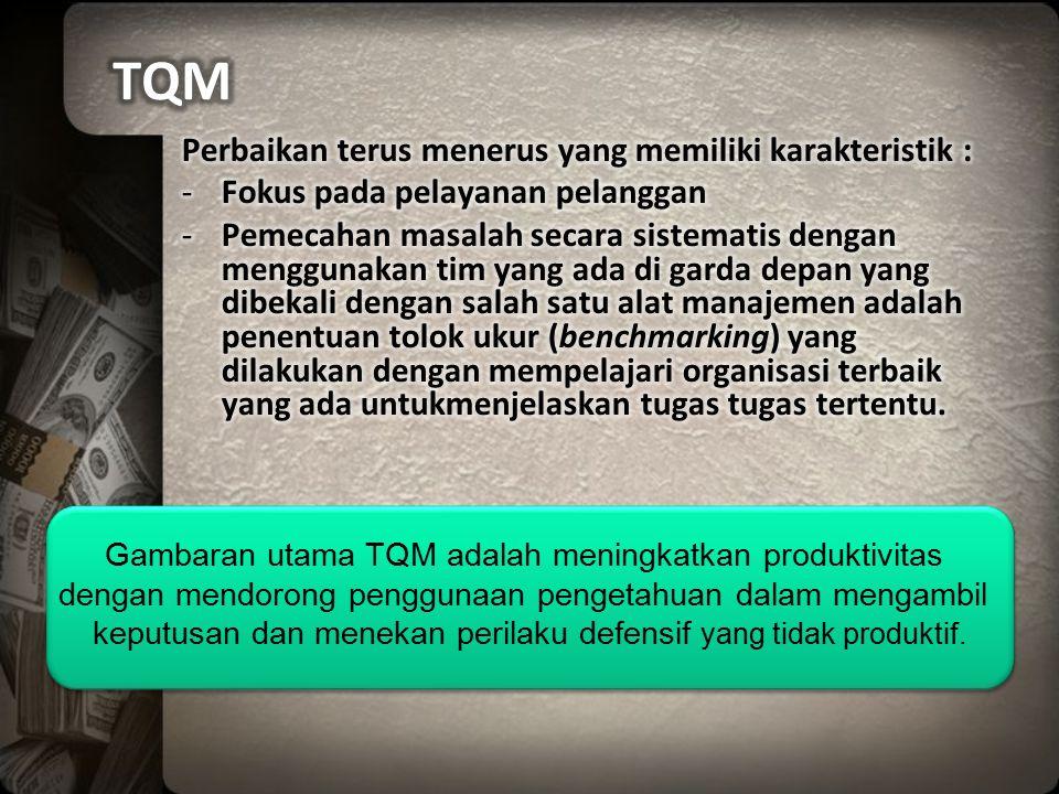 TQM Perbaikan terus menerus yang memiliki karakteristik :