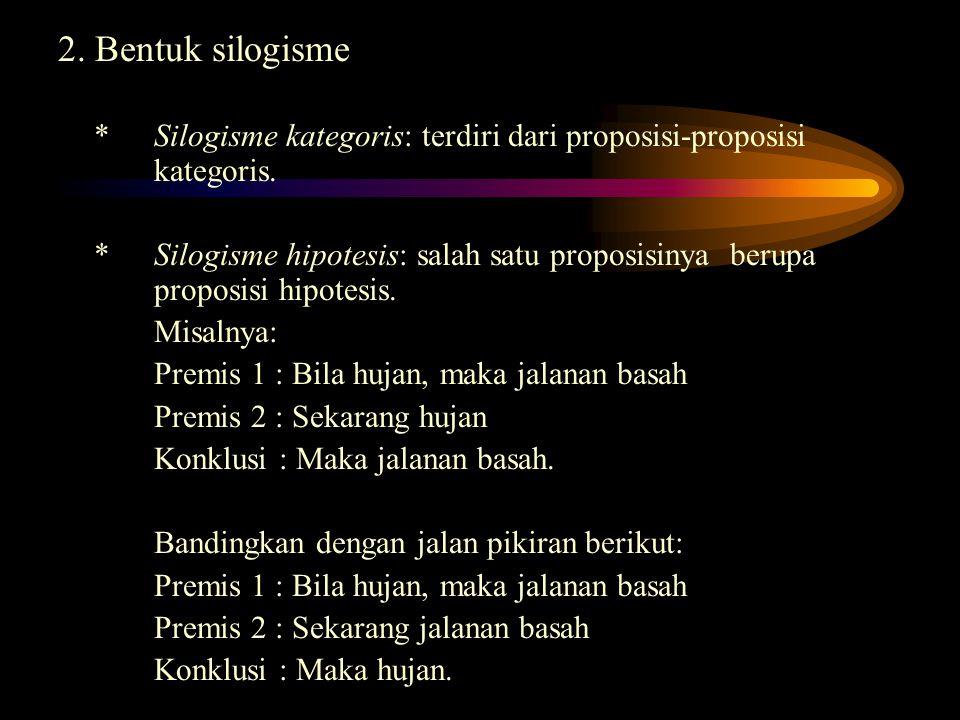 2. Bentuk silogisme * Silogisme kategoris: terdiri dari proposisi-proposisi kategoris.
