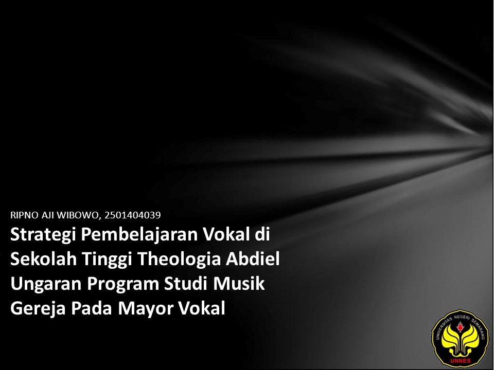 RIPNO AJI WIBOWO, 2501404039 Strategi Pembelajaran Vokal di Sekolah Tinggi Theologia Abdiel Ungaran Program Studi Musik Gereja Pada Mayor Vokal