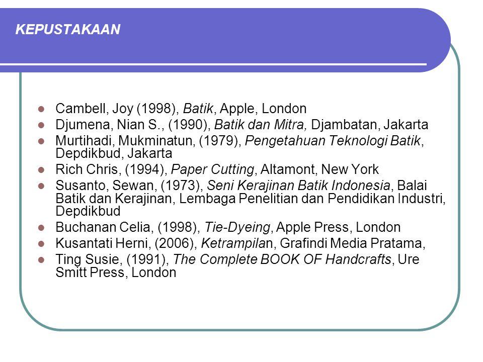 KEPUSTAKAAN Cambell, Joy (1998), Batik, Apple, London. Djumena, Nian S., (1990), Batik dan Mitra, Djambatan, Jakarta.