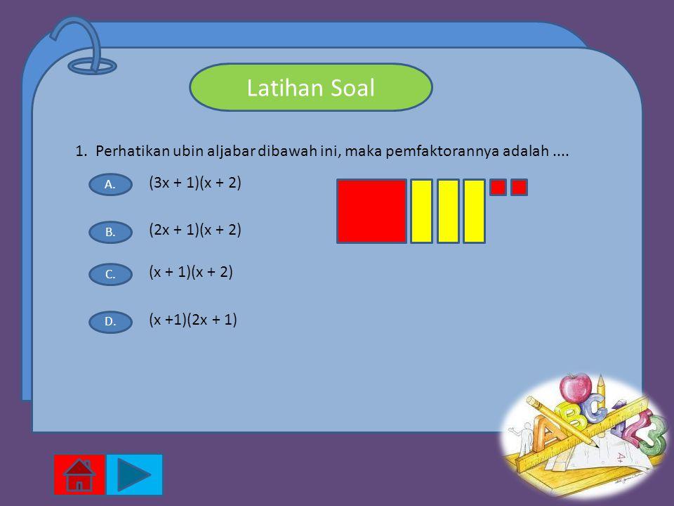 Latihan Soal 1. Perhatikan ubin aljabar dibawah ini, maka pemfaktorannya adalah .... (3x + 1)(x + 2)