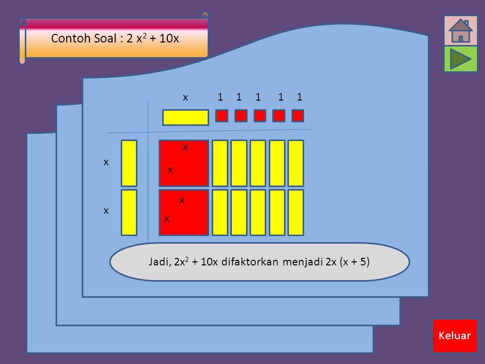 Jadi, 2x2 + 10x difaktorkan menjadi 2x (x + 5)