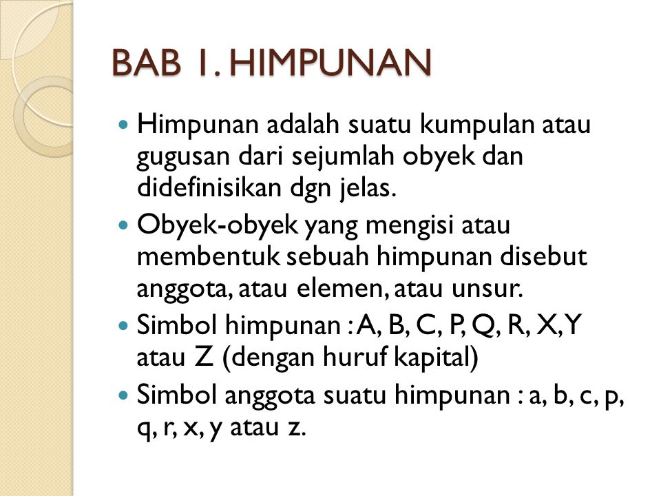 BAB 1. HIMPUNAN Himpunan adalah suatu kumpulan atau gugusan dari sejumlah obyek dan didefinisikan dgn jelas.