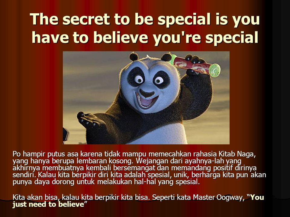 The secret to be special is you have to believe you re special
