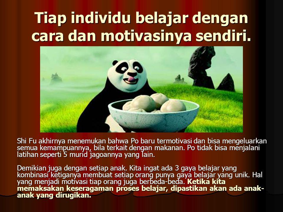 Tiap individu belajar dengan cara dan motivasinya sendiri.