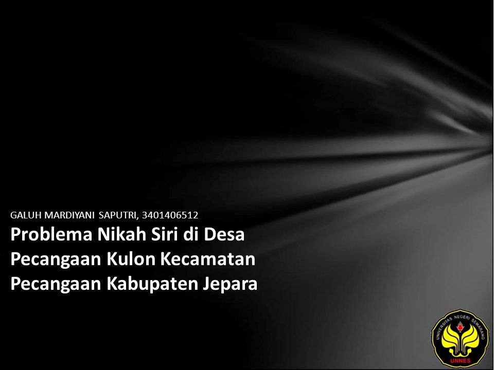 GALUH MARDIYANI SAPUTRI, 3401406512 Problema Nikah Siri di Desa Pecangaan Kulon Kecamatan Pecangaan Kabupaten Jepara