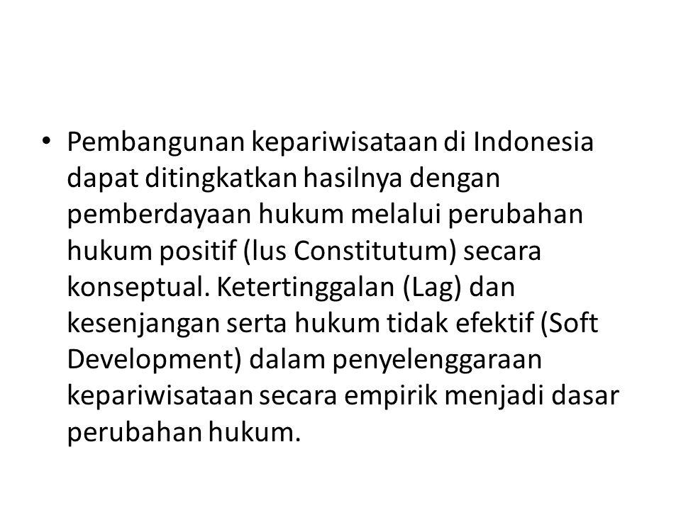 Pembangunan kepariwisataan di Indonesia dapat ditingkatkan hasilnya dengan pemberdayaan hukum melalui perubahan hukum positif (lus Constitutum) secara konseptual.