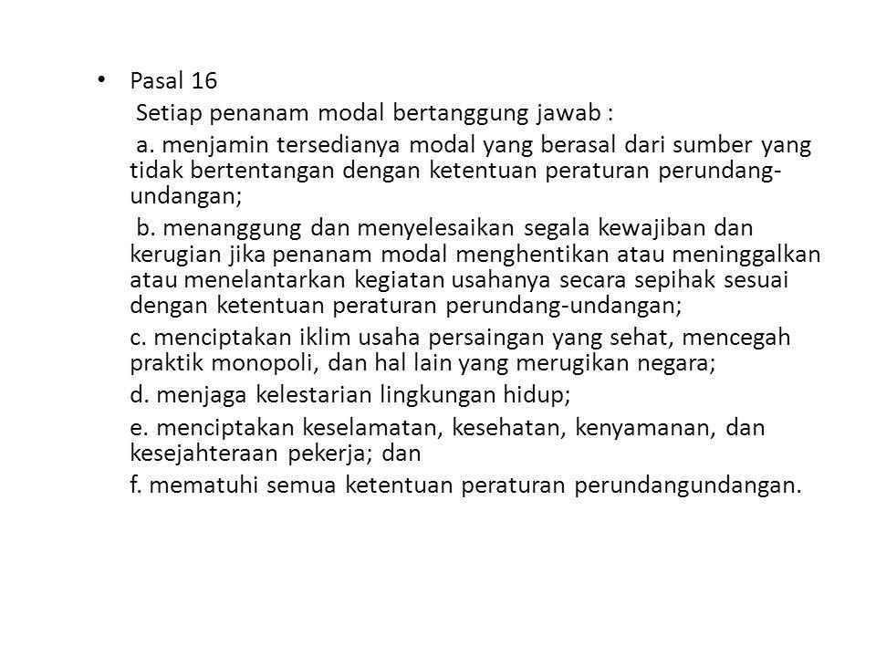 Pasal 16 Setiap penanam modal bertanggung jawab :