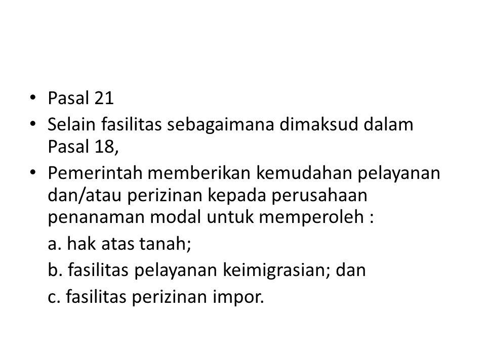Pasal 21 Selain fasilitas sebagaimana dimaksud dalam Pasal 18,