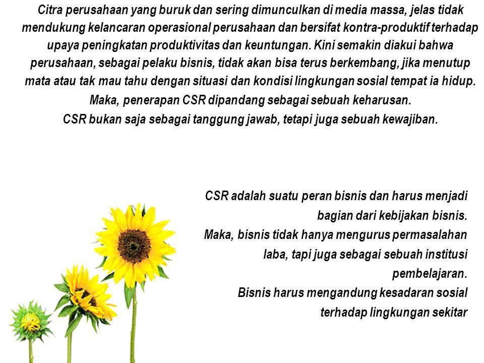 Maka, penerapan CSR dipandang sebagai sebuah keharusan.