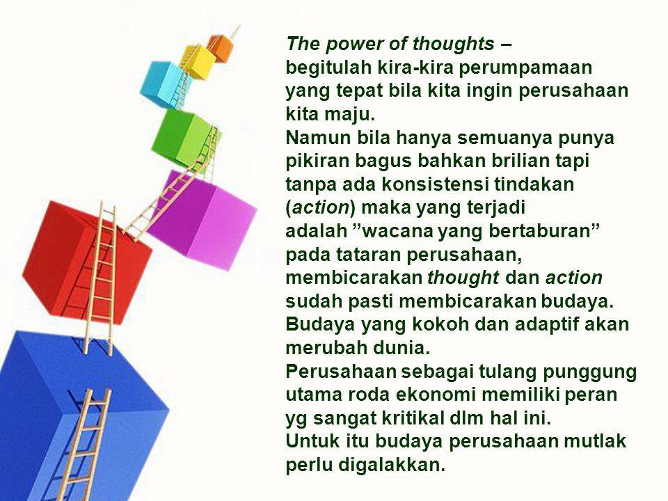 The power of thoughts – begitulah kira-kira perumpamaan yang tepat bila kita ingin perusahaan kita maju.