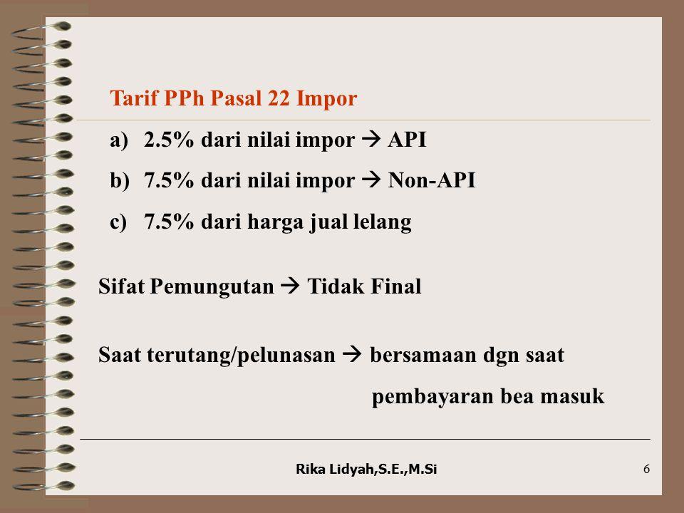 7.5% dari nilai impor  Non-API 7.5% dari harga jual lelang