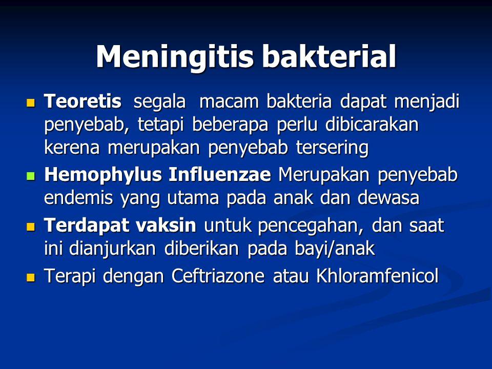 Meningitis bakterial Teoretis segala macam bakteria dapat menjadi penyebab, tetapi beberapa perlu dibicarakan kerena merupakan penyebab tersering.