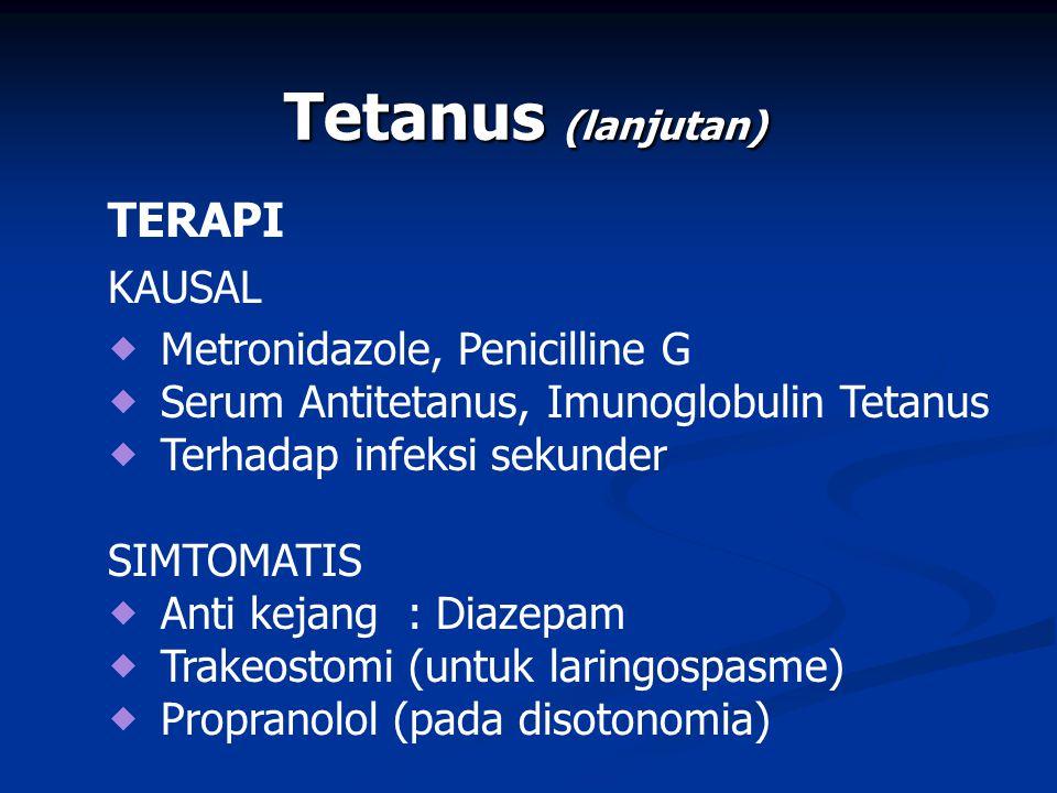 Tetanus (lanjutan) TERAPI KAUSAL Metronidazole, Penicilline G