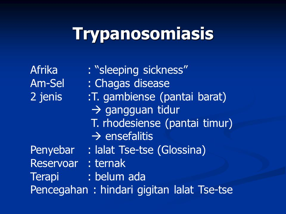 Trypanosomiasis Afrika : sleeping sickness Am-Sel : Chagas disease