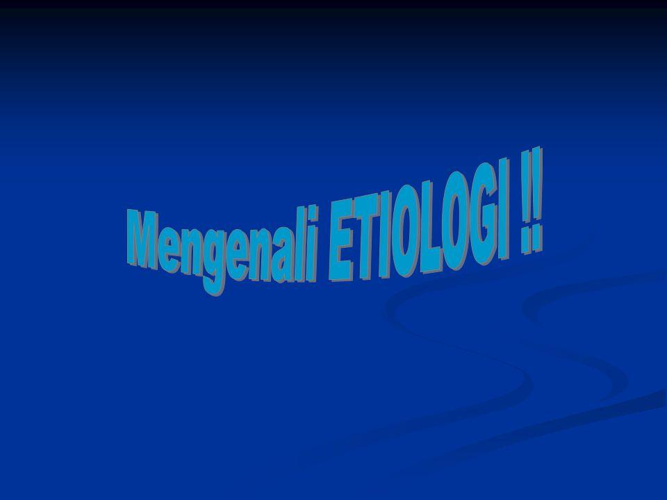 Mengenali ETIOLOGI !!