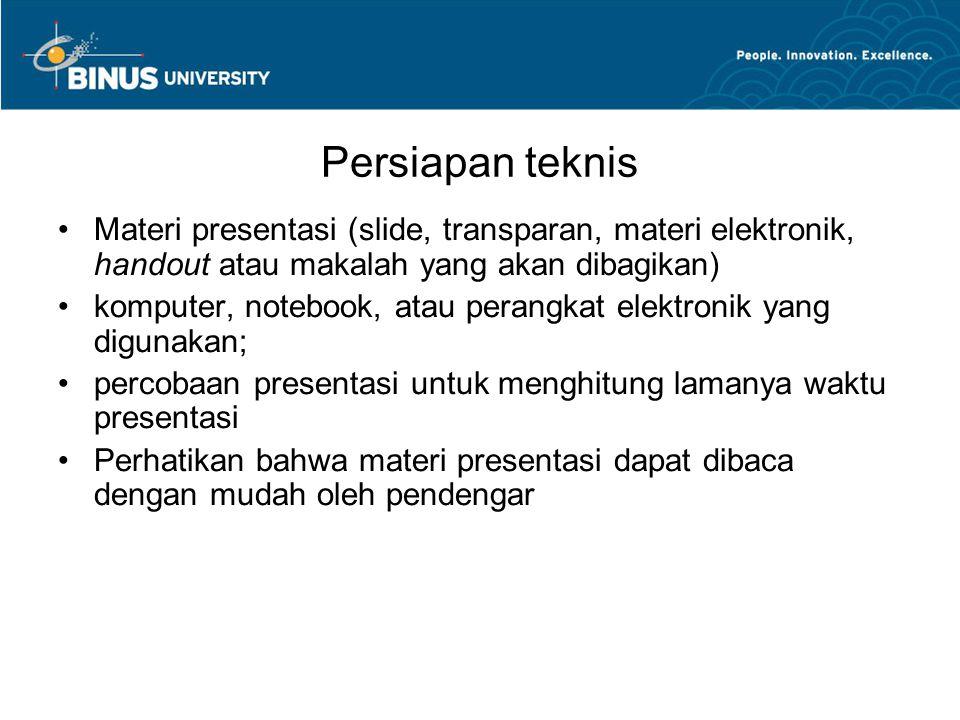 Persiapan teknis Materi presentasi (slide, transparan, materi elektronik, handout atau makalah yang akan dibagikan)