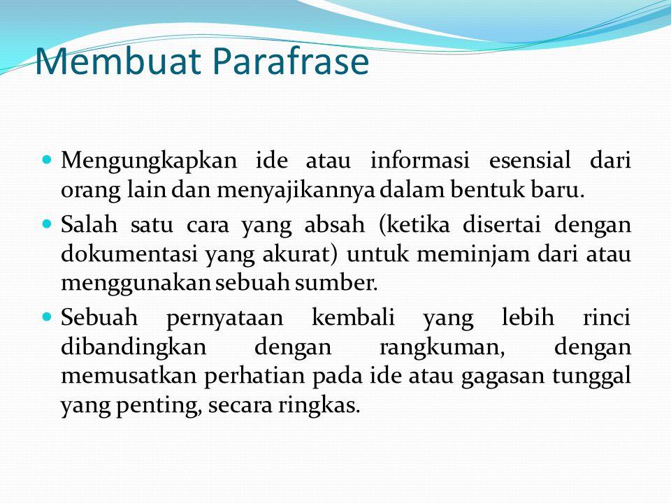 Membuat Parafrase Mengungkapkan ide atau informasi esensial dari orang lain dan menyajikannya dalam bentuk baru.