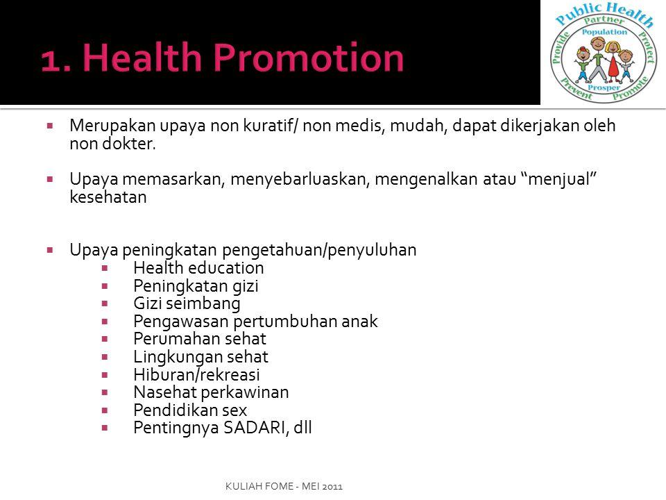 1. Health Promotion Merupakan upaya non kuratif/ non medis, mudah, dapat dikerjakan oleh non dokter.