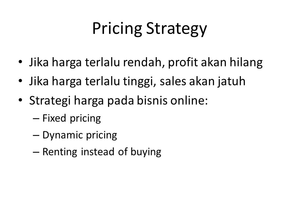 Pricing Strategy Jika harga terlalu rendah, profit akan hilang