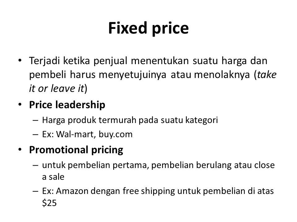 Fixed price Terjadi ketika penjual menentukan suatu harga dan pembeli harus menyetujuinya atau menolaknya (take it or leave it)