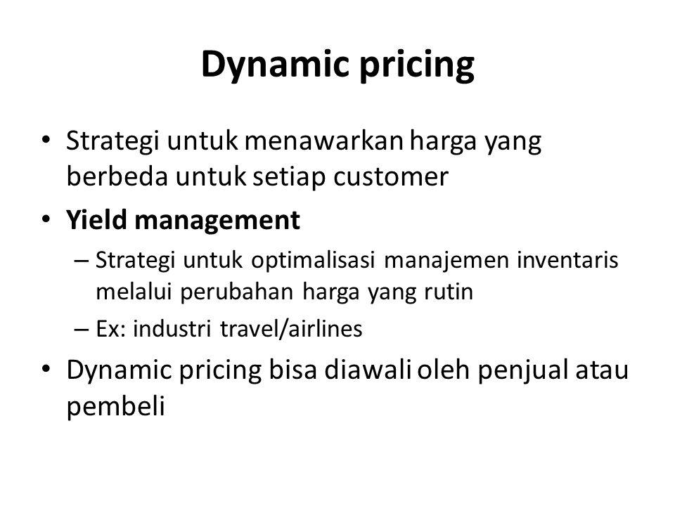 Dynamic pricing Strategi untuk menawarkan harga yang berbeda untuk setiap customer. Yield management.